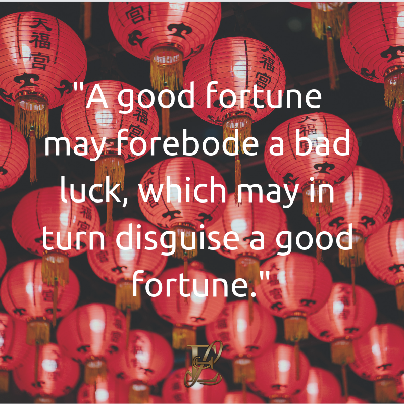 Esmie Lawrence, stress management, managing stress, podcast, esmie lawrence, freedom, negativity, 10 famous quotes, quotes, quotation, A good fortune may forebode a bad luck, which may in turn disguise a good fortune. chinese new year, year of the pig, pig 2019, good fortune, chinese proverbs