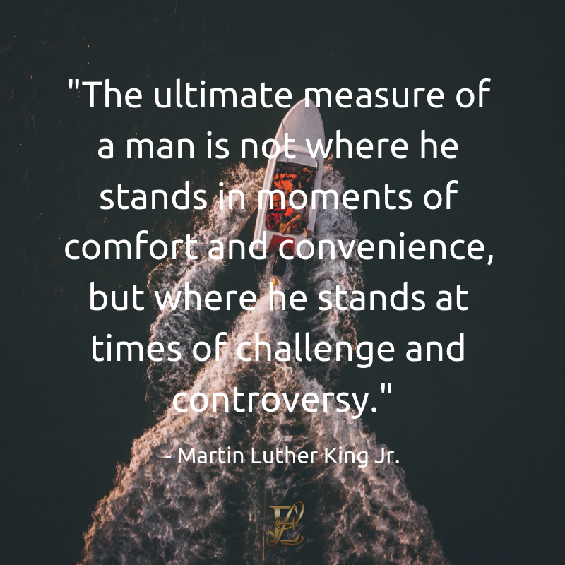 Martin Luther King, Esmie Lawrence, stress management, managing stress, podcast, esmie lawrence, freedom, negativity, 10 famous quotes, quotes, The ultimate measure of a man is not where he stands in moments of  comfort and convenience, but where he stands at times of challenge and  controversy.quotation