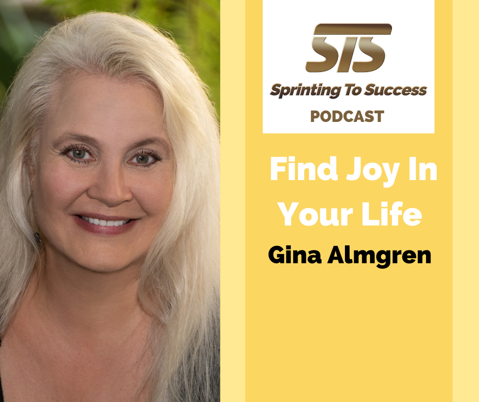 Gina Almgren on Sprinting To Success podcast Find Joy In Your Life