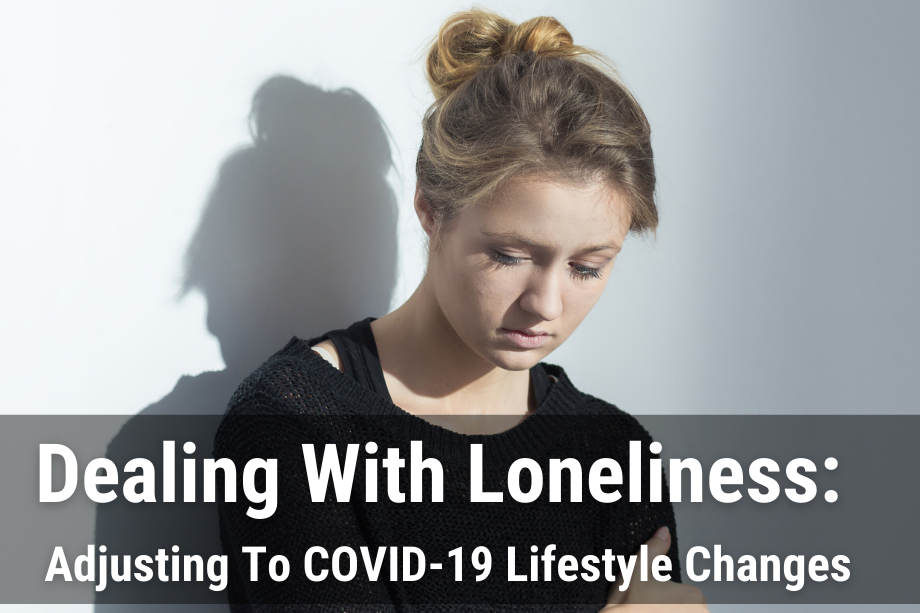 Dealing With Loneliness: Adjusting To COVID-19 Lifestyle Changes