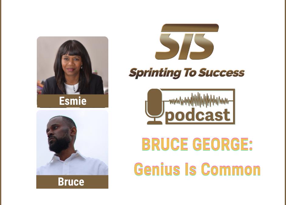 Ep 99 BRUCE GEORGE: Genius Is Common